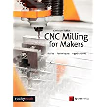CNC Milling for Makers: Basics - Techniques - Applications