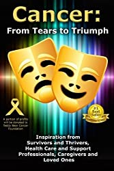 Cancer: From Tears to Triumph: Inspiration from Survivors and Thrivers, Health Care and Support Professionals, Caregivers and Loved Ones by Viki Winterton (2015-08-31)