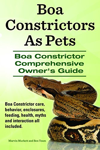 Boa Constrictors As Pets. Boa Constrictor Comprehensive Owner's Guide. Boa Constrictor care, behavior, enclosures, interaction, feeding, health and myths all included. (English Edition)