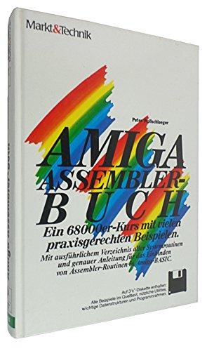 AMIGA Assembler-Buch. Ein 68000er-Kurs mit vielen praxisgerechten Beispielen. Mit ausführlichem Verzeichnis aller Systemroutinen und genauer Anleitung ... von Assembler-Routinen in Amiga-BASIC