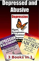 Depressed And Abusive: Coping WIth A Depressed And Abusive Person (Relationship Skills For Creating Love That Lasts Book 6)