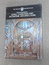 Early Christian and Byzantine Architecture (Pelican History of Art Series)