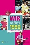 Wir vom Jahrgang 1990 - Kindheit und Jugend (Jahrgangsbände)