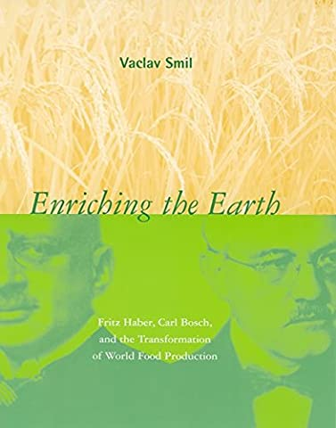 [Enriching the Earth: Fritz Haber, Carl Bosch, and the Transformation of World Food Production] (By: Vaclav Smil) [published: May,