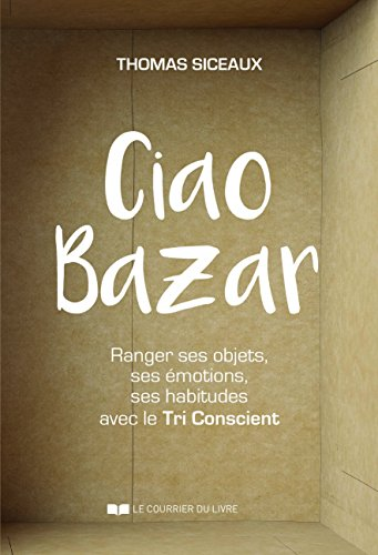 Ciao Bazar : Ranger ses objets, ses émotions, ses habitudes avec le Tri Conscient