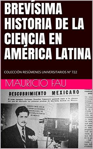 BREVÍSIMA HISTORIA DE LA CIENCIA EN AMÉRICA LATINA: COLECCIÓN RESÚMENES UNIVERSITARIOS Nº 722 por Mauricio Fau