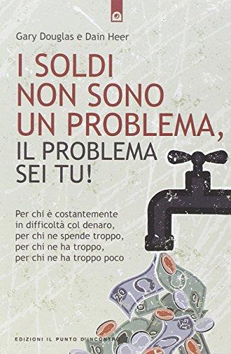 I soldi non sono un problema, il problema sei tu!