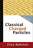 Classical Charged Particles (Third Edition) - Rohrlich Fritz