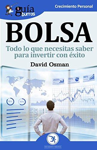 GuíaBurros Bolsa: Todo lo que necesitas saber para invertir con éxito por David Osman