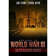 Prelude to World War III: The Rise of the Islamic Republic and the Rebirth of America (English Edition)