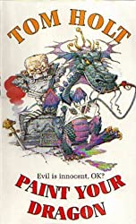 Paint Your Dragon by Tom Holt (1997-06-05)