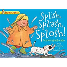 Splish, Splash, Splosh: A book about water (Wonderwise) by Mick Manning (2014-03-13)