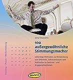 100 außergewöhnliche Stimmungsmacher: Lebendige Methoden zur Entwicklung von Offenheit, Selbstvertrauen und Motivation in Seminar- und Gruppensituationen (Training – Praxis – Weiterbildung)