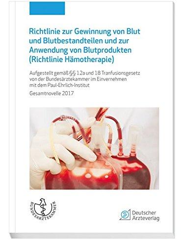 Richtlinie zur Gewinnung von Blut und Blutbestandteilen und zur Anwendung von Blutprodukten (Richtlinie Hämotherapie): Aufgestellt gemäß §§12a und 18 ... im Einvernehmen mit dem Paul-Ehrlich-Institut