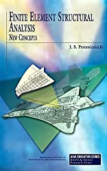Finite Element Structural Analysis: New Concepts (AIAA Education Series)