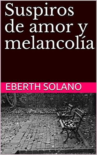 Suspiros de amor y melancolía (Poemarios del alma nº 2)
