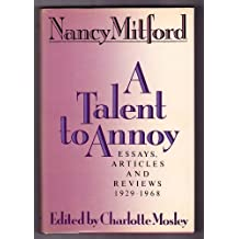 A Talent to Annoy: Essays, Articles and Reviews 1929-1968 by Nancy Mitford (1987-06-02)