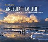 Landschaft im Licht Ein Jahr an der Ostseeküste: Ein Jahr an der Ostseeküste Mecklenburg-Vorpommerns - Thomas Grundner (Fotos), Ernst-Jürgen Walberg (Vorwort)