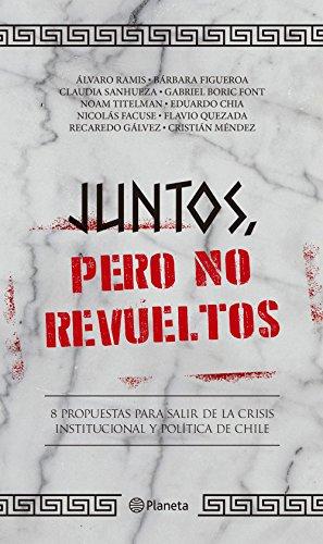 Juntos, pero no revueltos: 8 propuestas para salir de la crisis institucional y política de Chile por Varios autores