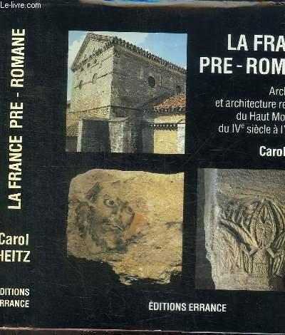 La France pré-romane. : Archéologie et architecture religieuse du haut-Moyen Age, du IVe siècle à l'an Mil