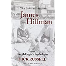 The Life and Ideas of James Hillman: Volume I: The Making of a Psychologist by Russell, Dick (2013) Hardcover