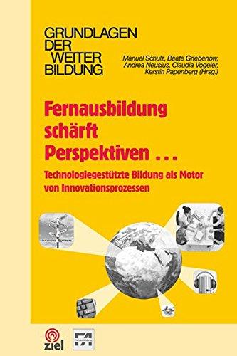 Fernausbildung schärft Perspektiven...: Technologiegestützte Bildung als Motor von Innovationsprozessen (Grundlagen der Weiterbildung)