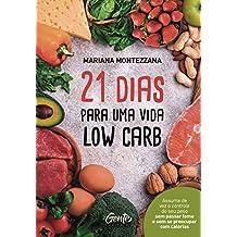 21 dias para uma vida low carb: Assuma de vez o controle do seu peso sem passar fome e sem se preocupar com calorias (Portuguese Edition)