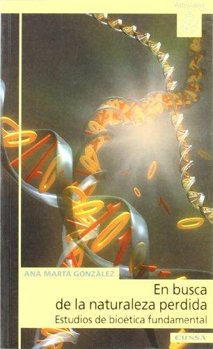 En busca de la naturaleza pérdida, estudios de bioética fundamental (Astrolabio) por Ana Marta González