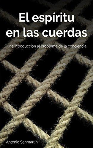 El espíritu en las cuerdas: Una introducción al problema de la conciencia de [Sanmartin, Antonio]