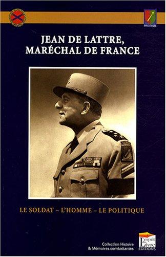 Jean de Lattre, maréchal de France : Le...