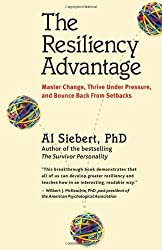 The Resiliency Advantage: Master Change, Thrive Under Pressure, and Bounce Back from Setbacks by Al Siebert (2005) Paperback