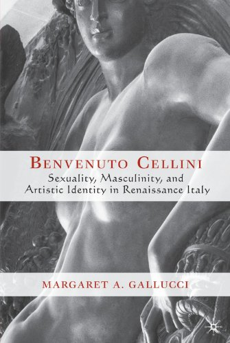 Benvenuto Cellini: Sexuality, Masculinity, and Artistic Identity in Renaissance Italy