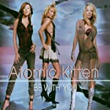 Be With You By Atomic Kitten (2003-02-24) -