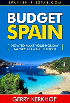 Budget Spain: How to Make your Holiday Money Go a Lot Further (Spain Travel Guides) by [Kerkhof, Gerry]