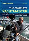 Complete Yachtmaster: Sailing, Seamanship and Navigation for the Modern Yacht Skipper by Tom Cunliffe (2008-03-30)