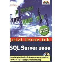 Jetzt lerne ich SQL Server 2000 . Der einfache Einstieg in Anwendungsentwicklung, Abfragen, Verwaltung