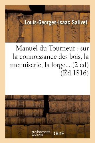 Manuel du Tourneur : sur la connoissance des bois, la menuiserie, la forge (Éd.1816)