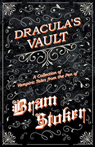 Dracula's Vault - A Collection of Vampiric Tales from the Pen of Bram Stoker (English Edition)