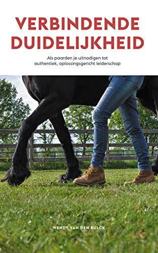 Verbindende Duidelijkheid: Als paarden je uitnodigen tot authentiek, oplossingsgericht leiderschap (Dutch Edition)