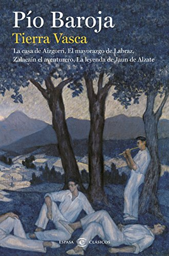 Tierra Vasca : La casa de Aizgorri ; El mayorazgo de Labraz ; Zalacaín el aventurero ; La leyenda de Jaun de Alzate por Pío Baroja