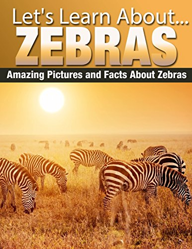 Zebras: Amazing Pictures and Facts About Zebras (Let's Learn About) (English Edition)