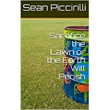 Sacrifice the Lawn or the Earth Will Perish (English Edition)