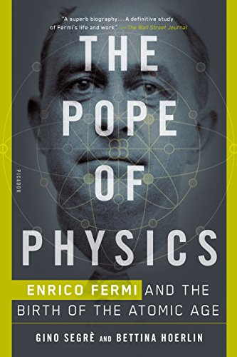 The Pope of Physics: Enrico Fermi and the Birth of the Atomic Age (English Edition)