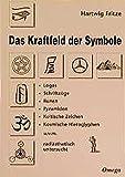 Das Kraftfeld der Symbole: Logos, Schriftzüge, Runen, Pyramiden, kultische Zeichen, kosmische Hieroglyphen u.v.m - radiästhetisch untersucht - Hartwig Fritze