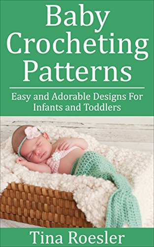 Free Knitting Patterns Hats (Baby Crocheting Patterns: Easy and Adorable Designs For Infants and Toddlers (English Edition))
