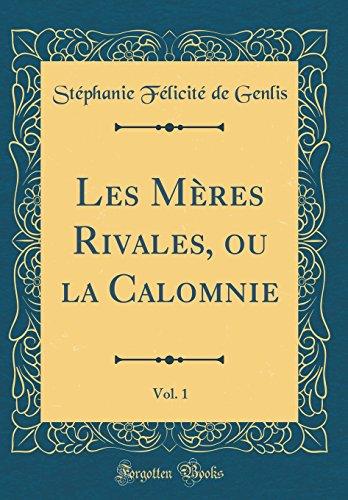 Les Mères Rivales, ou la Calomnie, Vol. 1 (Classic Reprint)