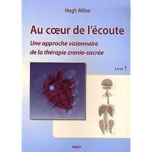 Au coeur de l'écoute : Livre 1, Une approche visionnaire de la thérapie cranio-sacrée
