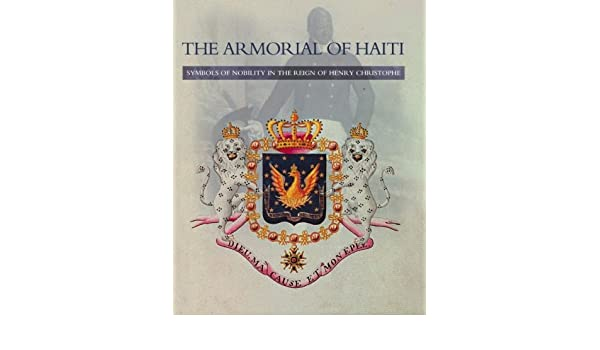 The Armorial Of Haiti Symbols Of Nobility In The Reign Of Henry