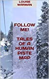 Follow Me! Tales of a Human Piste Map by Louise Warman