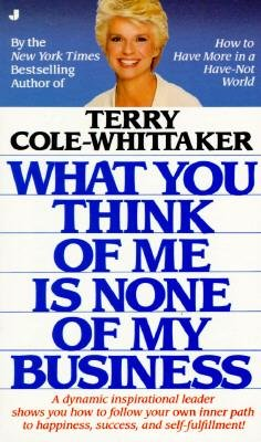 what-you-think-of-me-is-none-of-my-business-author-terry-cole-whittaker-published-on-december-2002
